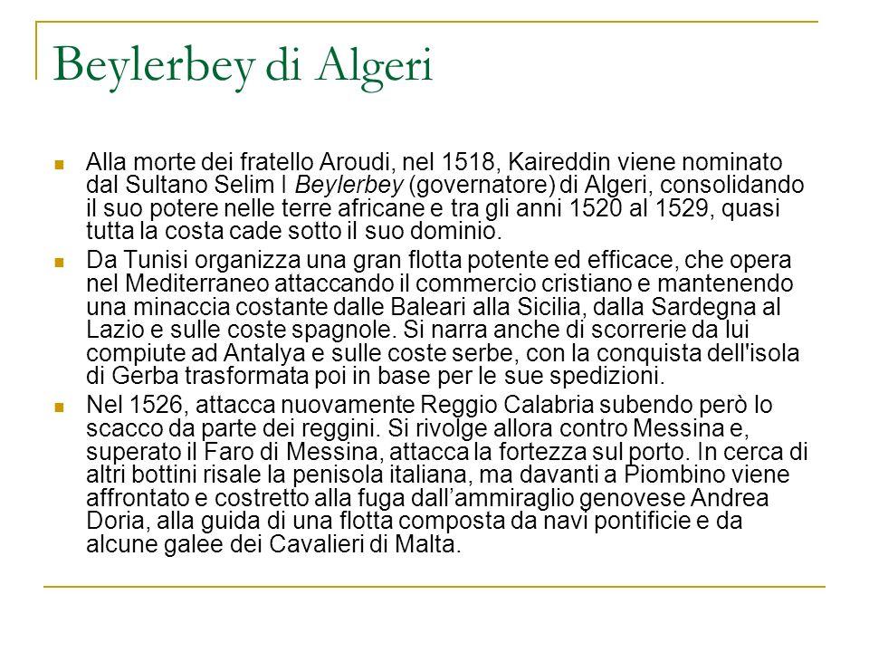 Beylerbey di Algeri Alla morte dei fratello Aroudi, nel 1518, Kaireddin viene nominato dal Sultano Selim I Beylerbey (governatore) di Algeri, consolidando il suo potere nelle terre africane e tra gli anni 1520 al 1529, quasi tutta la costa cade sotto il suo dominio.