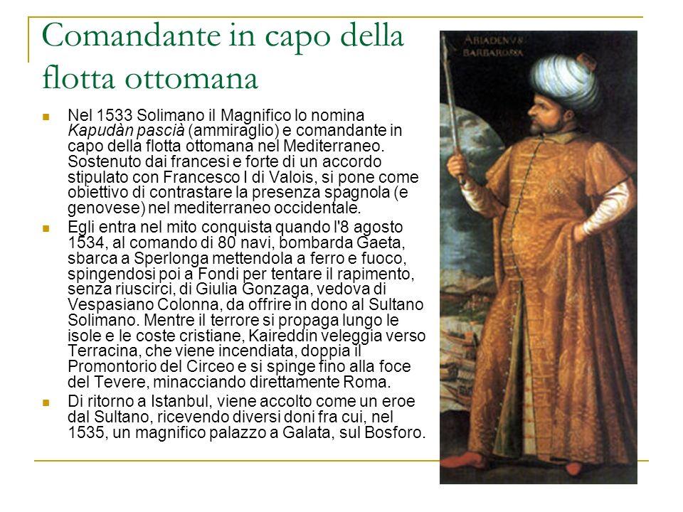 Comandante in capo della flotta ottomana Nel 1533 Solimano il Magnifico lo nomina Kapudàn pascià (ammiraglio) e comandante in capo della flotta ottomana nel Mediterraneo.