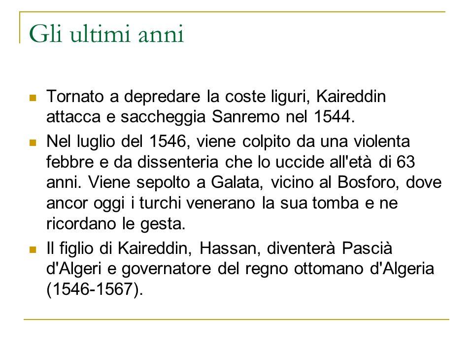 Gli ultimi anni Tornato a depredare la coste liguri, Kaireddin attacca e saccheggia Sanremo nel 1544.