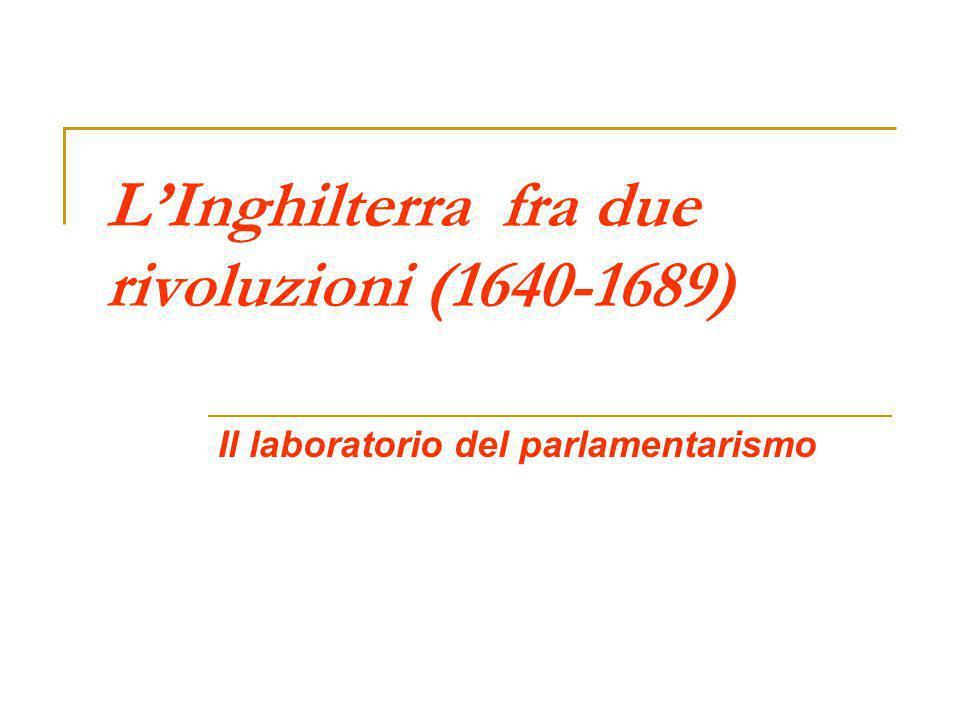 LInghilterra fra due rivoluzioni (1640-1689) Il laboratorio del parlamentarismo