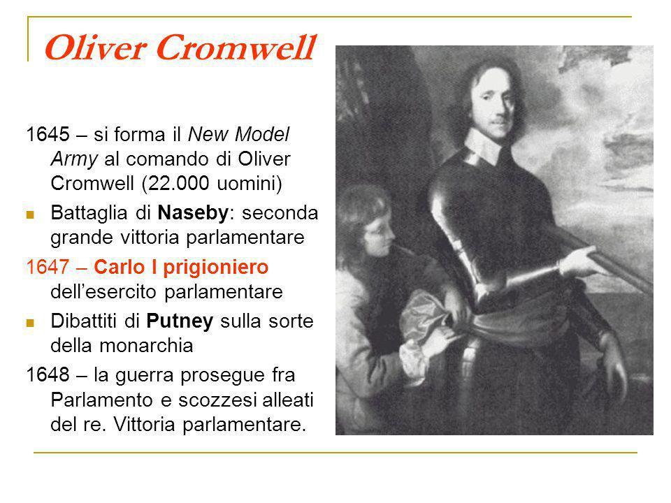 Oliver Cromwell 1645 – si forma il New Model Army al comando di Oliver Cromwell (22.000 uomini) Battaglia di Naseby: seconda grande vittoria parlament