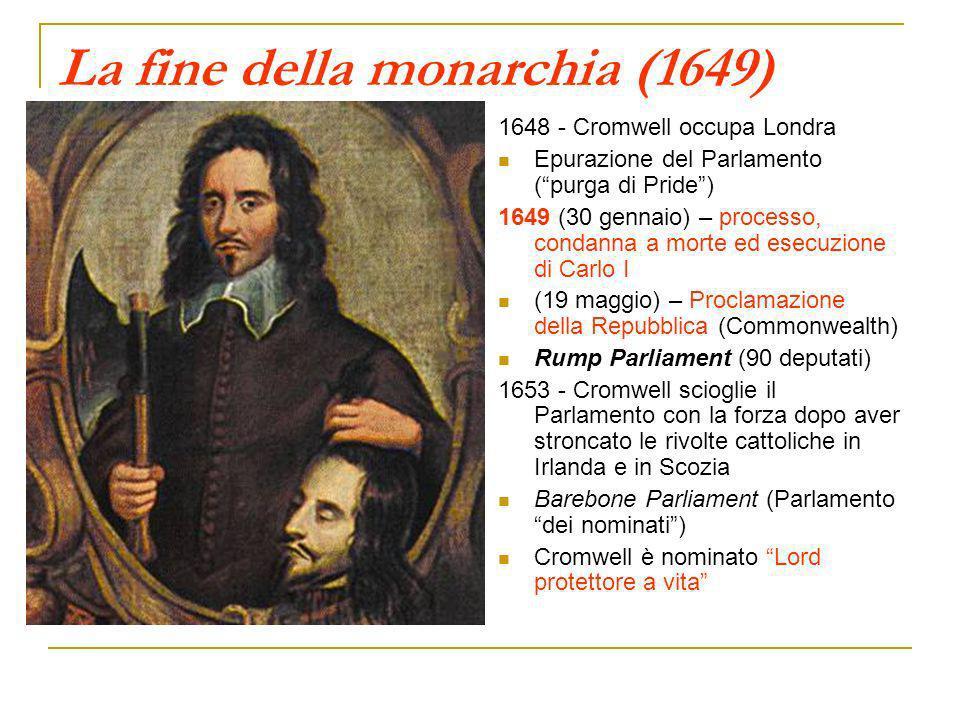 La fine della monarchia (1649) 1648 - Cromwell occupa Londra Epurazione del Parlamento (purga di Pride) 1649 (30 gennaio) – processo, condanna a morte