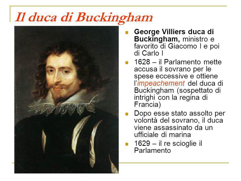 Il duca di Buckingham George Villiers duca di Buckingham, ministro e favorito di Giacomo I e poi di Carlo I 1628 – il Parlamento mette accusa il sovra