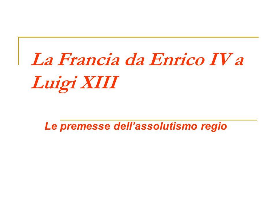 La Francia da Enrico IV a Luigi XIII Le premesse dellassolutismo regio