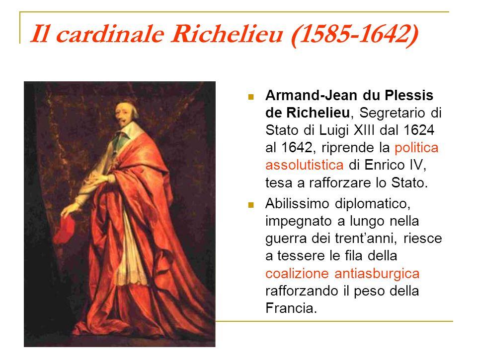 Il cardinale Richelieu (1585-1642) Armand-Jean du Plessis de Richelieu, Segretario di Stato di Luigi XIII dal 1624 al 1642, riprende la politica assol