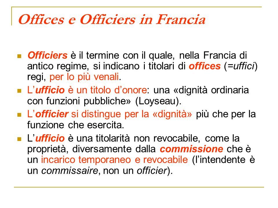 Offices e Officiers in Francia Officiers è il termine con il quale, nella Francia di antico regime, si indicano i titolari di offices (=uffici) regi,