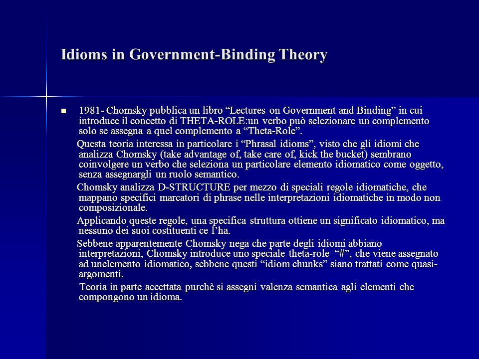 Idioms in Government-Binding Theory 1981- Chomsky pubblica un libro Lectures on Government and Binding in cui introduce il concetto di THETA-ROLE:un v
