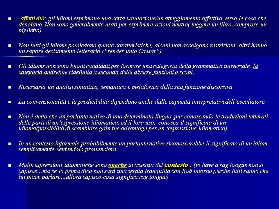 -affettività: gli idiomi esprimono una certa valutazione/un atteggiamento affettivo verso le cose che denotano.