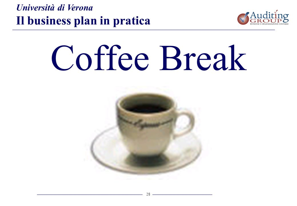 28 Università di Verona Il business plan in pratica Coffee Break