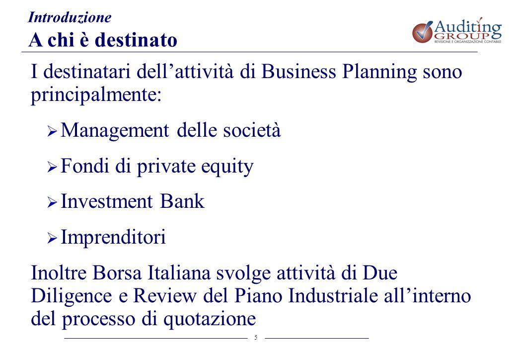 5 Introduzione A chi è destinato I destinatari dellattività di Business Planning sono principalmente: Management delle società Fondi di private equity