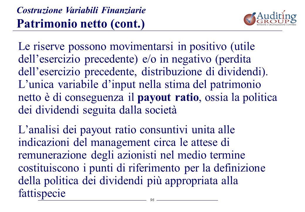 96 Costruzione Variabili Finanziarie Patrimonio netto (cont.) Le riserve possono movimentarsi in positivo (utile dellesercizio precedente) e/o in nega
