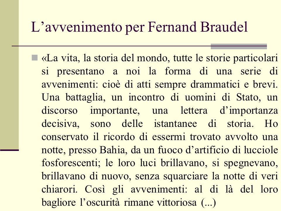Lavvenimento per Fernand Braudel «La vita, la storia del mondo, tutte le storie particolari si presentano a noi la forma di una serie di avvenimenti: