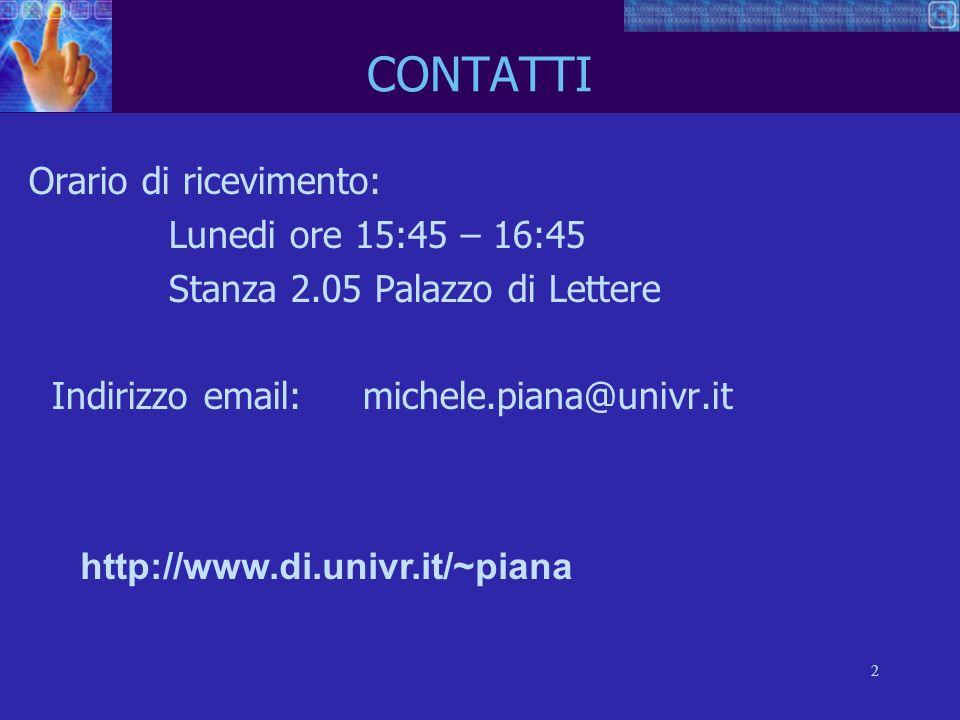2 CONTATTI Orario di ricevimento: Lunedi ore 15:45 – 16:45 Stanza 2.05 Palazzo di Lettere Indirizzo email: michele.piana@univr.it http://www.di.univr.it/~piana
