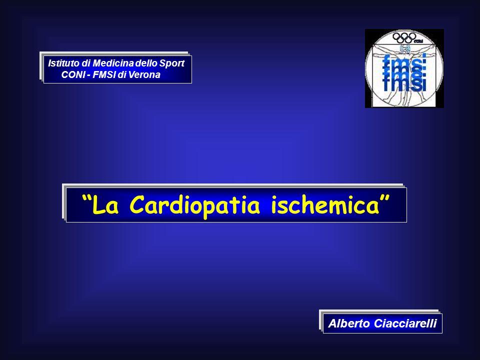 La Cardiopatia ischemica Alberto Ciacciarelli Istituto di Medicina dello Sport CONI - FMSI di Verona