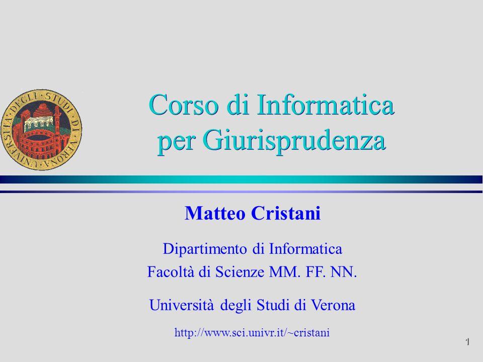 1 Matteo Cristani Dipartimento di Informatica Facoltà di Scienze MM. FF. NN. Università degli Studi di Verona http://www.sci.univr.it/~cristani Corso