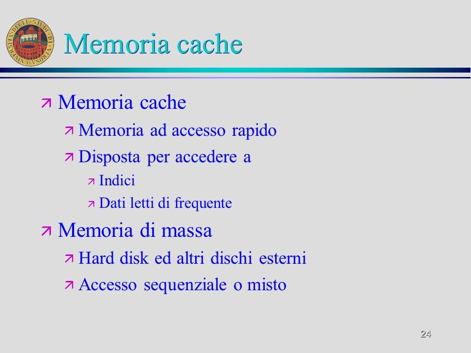 24 Memoria cache ä Memoria cache ä Memoria ad accesso rapido ä Disposta per accedere a ä Indici ä Dati letti di frequente ä Memoria di massa ä Hard di