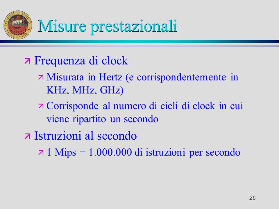 26 Misure prestazionali ä Frequenza di clock ä Misurata in Hertz (e corrispondentemente in KHz, MHz, GHz) ä Corrisponde al numero di cicli di clock in