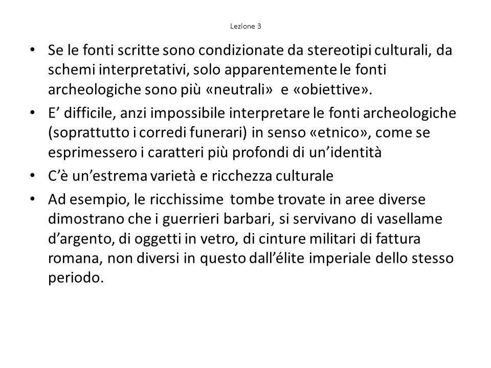 Lezione 3 Se le fonti scritte sono condizionate da stereotipi culturali, da schemi interpretativi, solo apparentemente le fonti archeologiche sono più