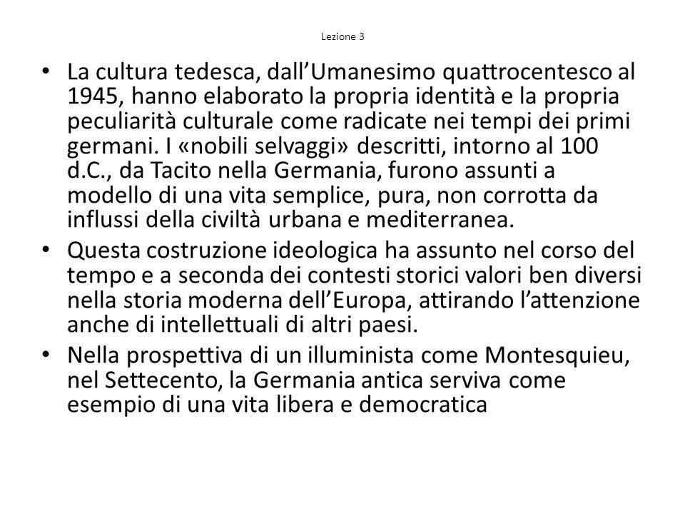 Lezione 3 La cultura tedesca, dallUmanesimo quattrocentesco al 1945, hanno elaborato la propria identità e la propria peculiarità culturale come radic