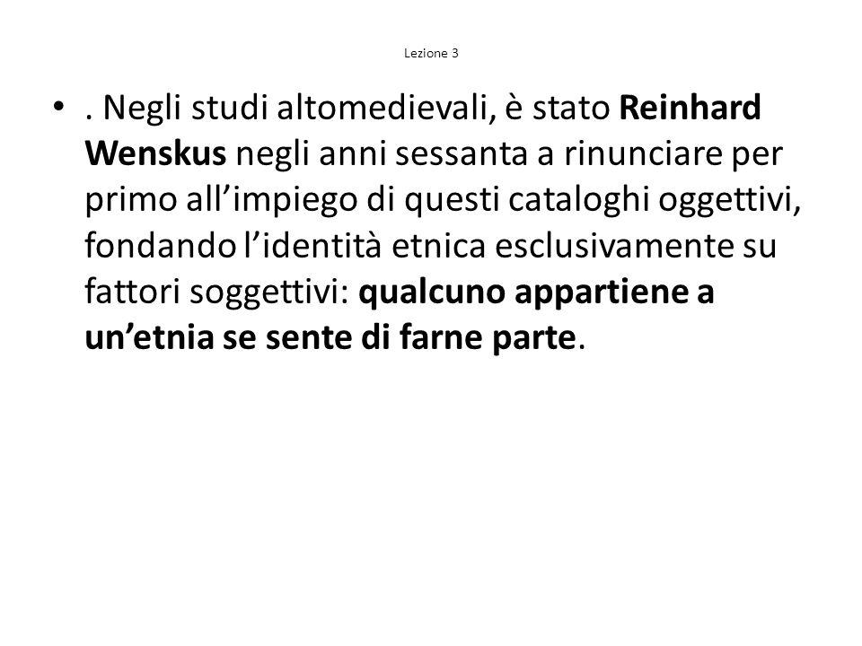 Lezione 3. Negli studi altomedievali, è stato Reinhard Wenskus negli anni sessanta a rinunciare per primo allimpiego di questi cataloghi oggettivi, fo