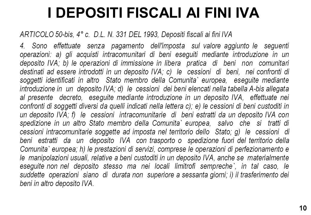 10 I DEPOSITI FISCALI AI FINI IVA ARTICOLO 50-bis, 4° c. D.L. N. 331 DEL 1993, Depositi fiscali ai fini IVA 4. Sono effettuate senza pagamento dell'im