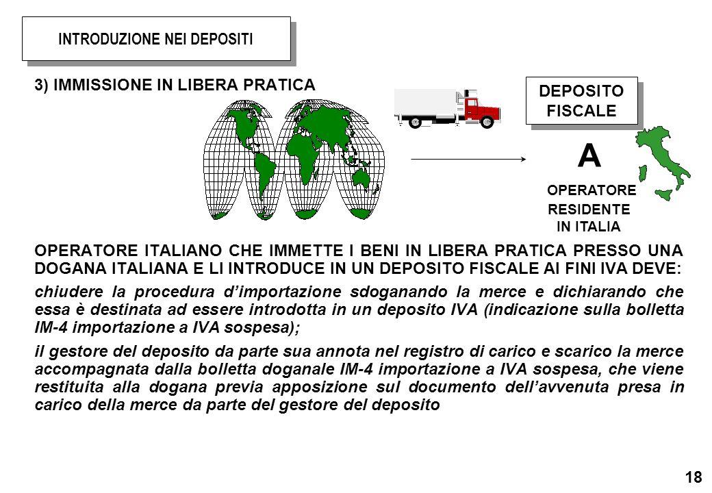 18 3) IMMISSIONE IN LIBERA PRATICA OPERATORE ITALIANO CHE IMMETTE I BENI IN LIBERA PRATICA PRESSO UNA DOGANA ITALIANA E LI INTRODUCE IN UN DEPOSITO FI
