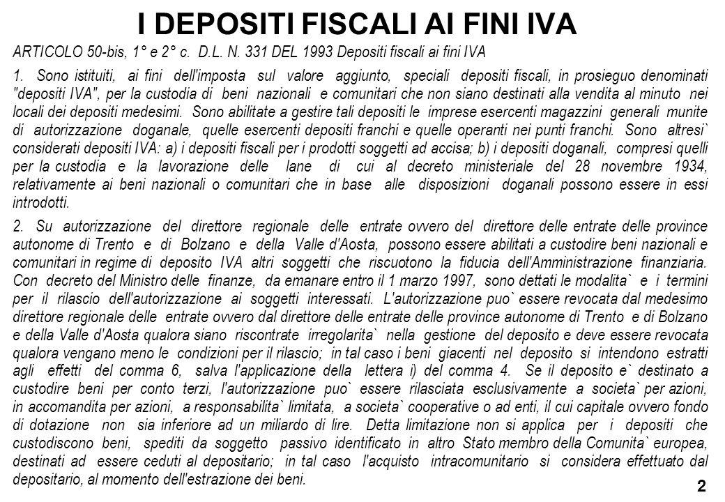 2 ARTICOLO 50-bis, 1° e 2° c. D.L. N. 331 DEL 1993 Depositi fiscali ai fini IVA 1. Sono istituiti, ai fini dell'imposta sul valore aggiunto, speciali