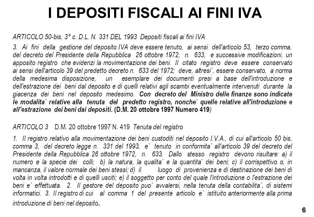 6 I DEPOSITI FISCALI AI FINI IVA ARTICOLO 50-bis, 3° c. D.L. N. 331 DEL 1993 Depositi fiscali ai fini IVA 3. Ai fini della gestione del deposito IVA d