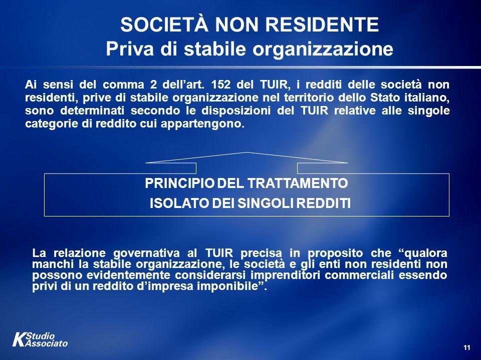 11 SOCIETÀ NON RESIDENTE Priva di stabile organizzazione Ai sensi del comma 2 dellart. 152 del TUIR, i redditi delle società non residenti, prive di s
