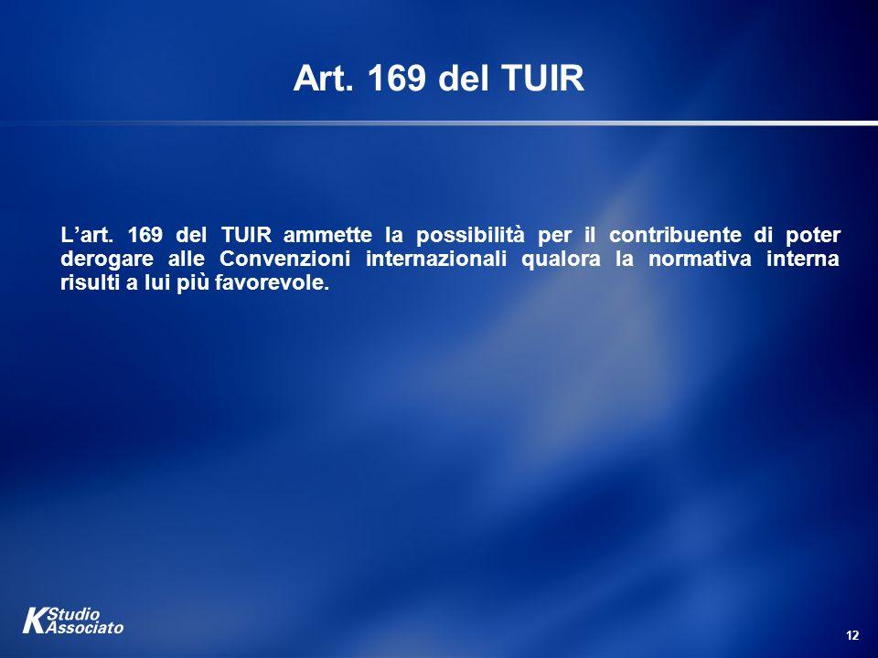 12 Art. 169 del TUIR Lart. 169 del TUIR ammette la possibilità per il contribuente di poter derogare alle Convenzioni internazionali qualora la normat