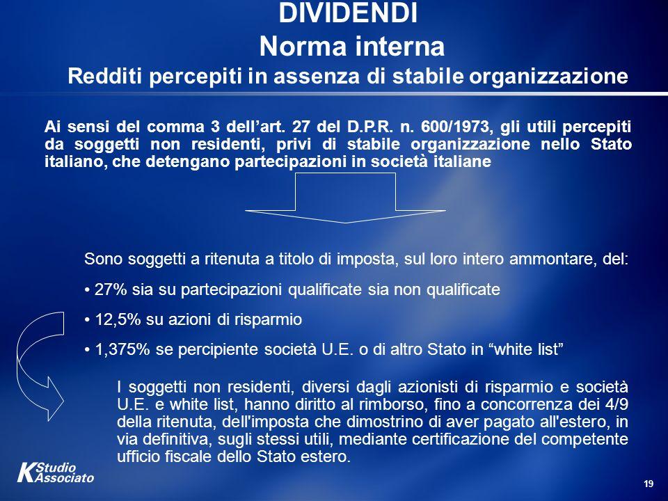 19 DIVIDENDI Norma interna Redditi percepiti in assenza di stabile organizzazione I soggetti non residenti, diversi dagli azionisti di risparmio e soc