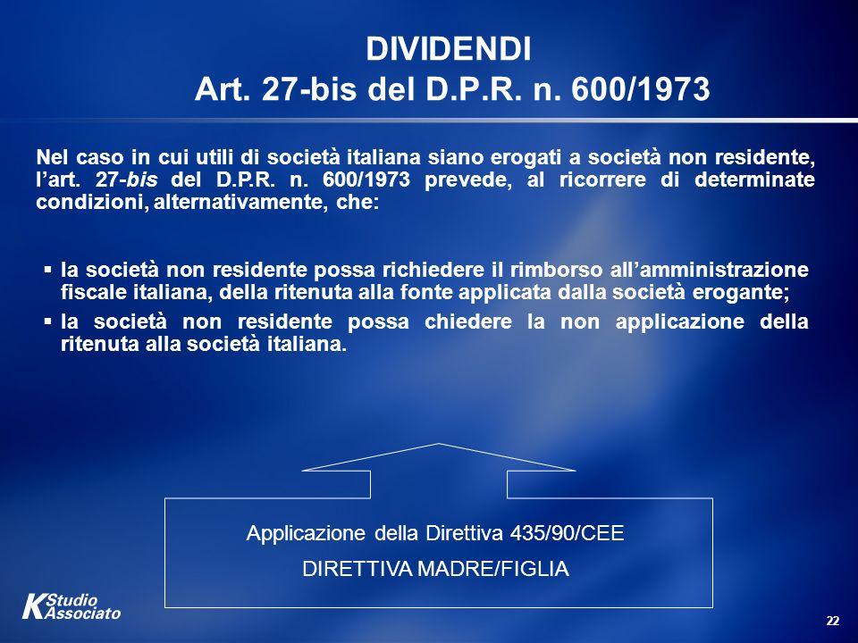 22 DIVIDENDI Art. 27-bis del D.P.R. n. 600/1973 Nel caso in cui utili di società italiana siano erogati a società non residente, lart. 27-bis del D.P.