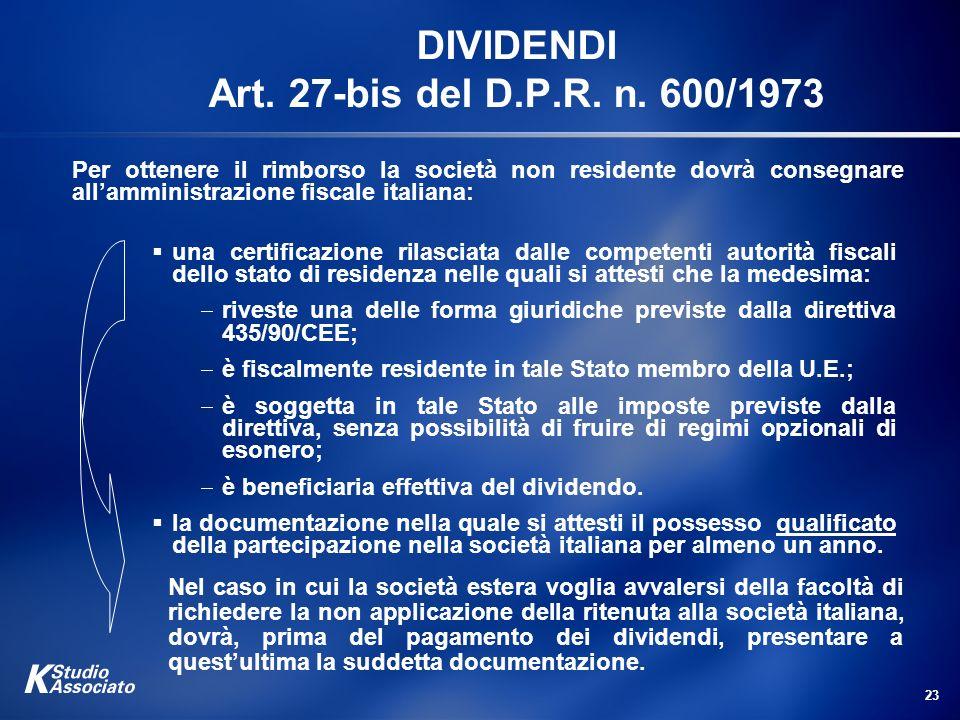 23 DIVIDENDI Art. 27-bis del D.P.R. n. 600/1973 una certificazione rilasciata dalle competenti autorità fiscali dello stato di residenza nelle quali s