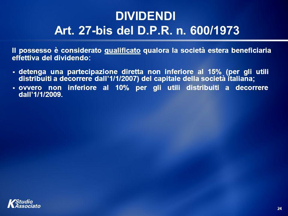 24 DIVIDENDI Art. 27-bis del D.P.R. n. 600/1973 detenga una partecipazione diretta non inferiore al 15% (per gli utili distribuiti a decorrere dall1/1