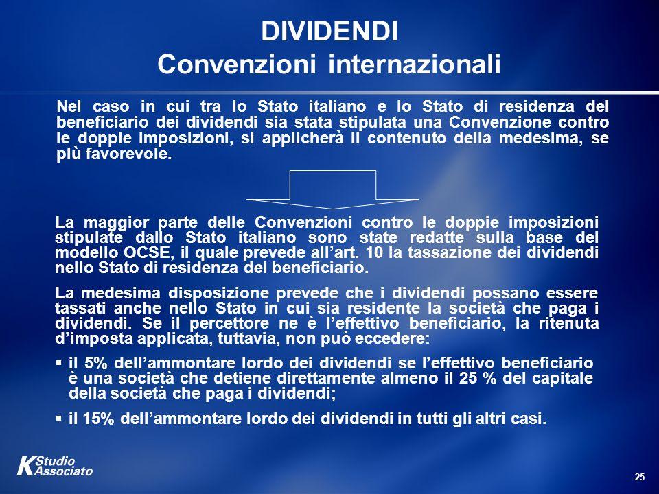 25 DIVIDENDI Convenzioni internazionali Nel caso in cui tra lo Stato italiano e lo Stato di residenza del beneficiario dei dividendi sia stata stipula