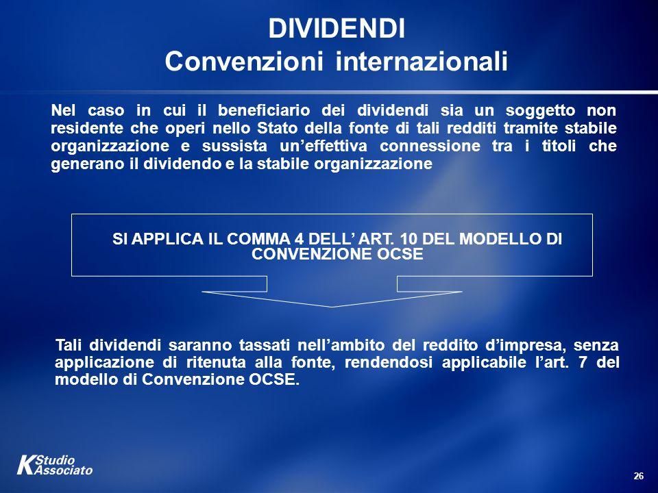 26 DIVIDENDI Convenzioni internazionali Nel caso in cui il beneficiario dei dividendi sia un soggetto non residente che operi nello Stato della fonte