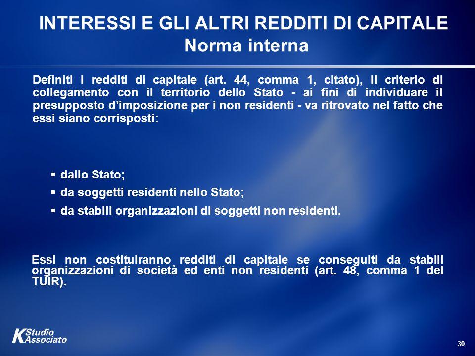 30 INTERESSI E GLI ALTRI REDDITI DI CAPITALE Norma interna Definiti i redditi di capitale (art. 44, comma 1, citato), il criterio di collegamento con
