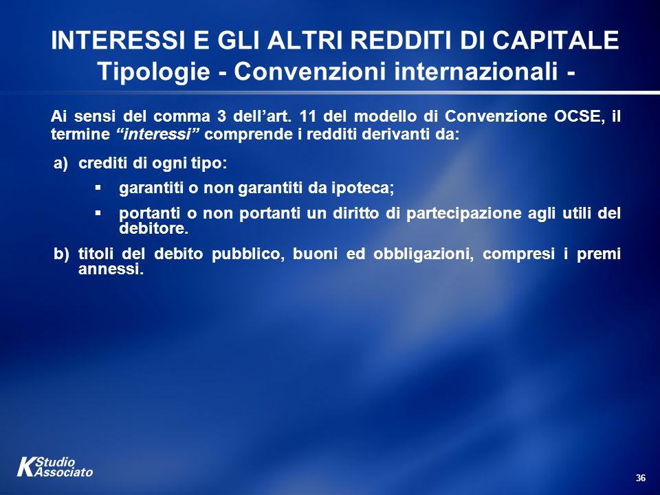 36 INTERESSI E GLI ALTRI REDDITI DI CAPITALE Tipologie - Convenzioni internazionali - Ai sensi del comma 3 dellart. 11 del modello di Convenzione OCSE