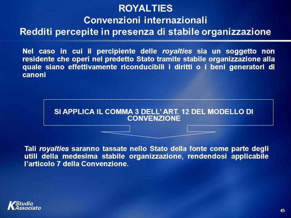45 ROYALTIES Convenzioni internazionali Redditi percepite in presenza di stabile organizzazione Nel caso in cui il percipiente delle royalties sia un