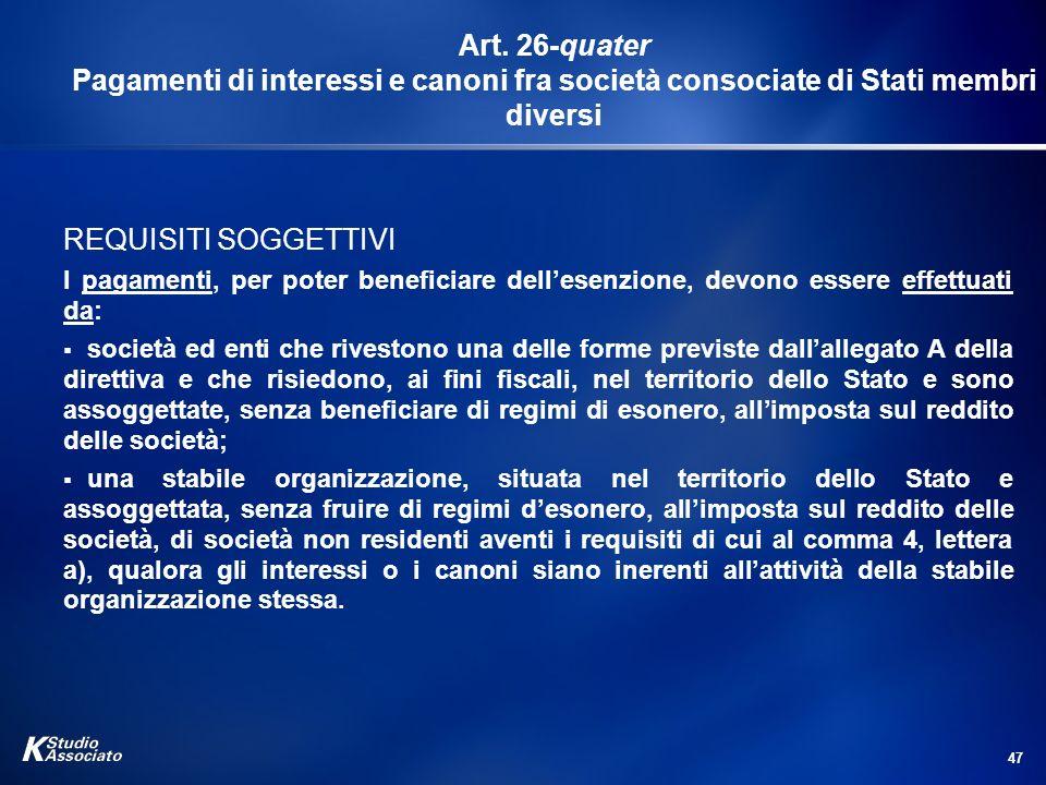 47 Art. 26-quater Pagamenti di interessi e canoni fra società consociate di Stati membri diversi REQUISITI SOGGETTIVI I pagamenti, per poter beneficia
