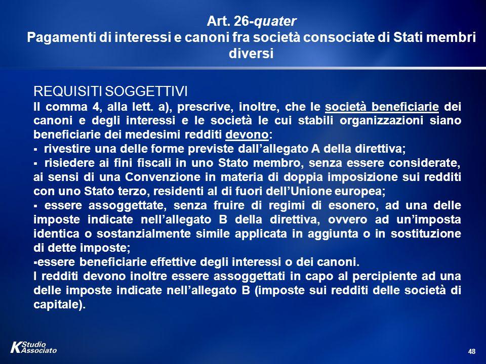 48 Art. 26-quater Pagamenti di interessi e canoni fra società consociate di Stati membri diversi REQUISITI SOGGETTIVI Il comma 4, alla lett. a), presc