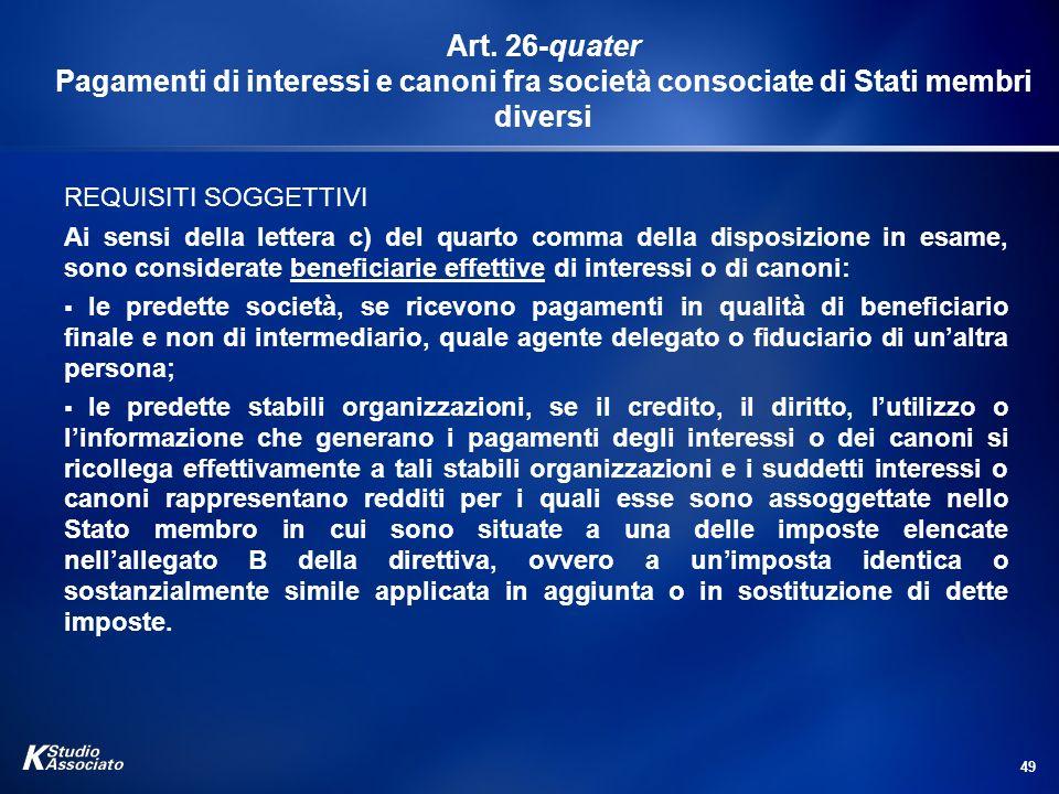 49 Art. 26-quater Pagamenti di interessi e canoni fra società consociate di Stati membri diversi REQUISITI SOGGETTIVI Ai sensi della lettera c) del qu