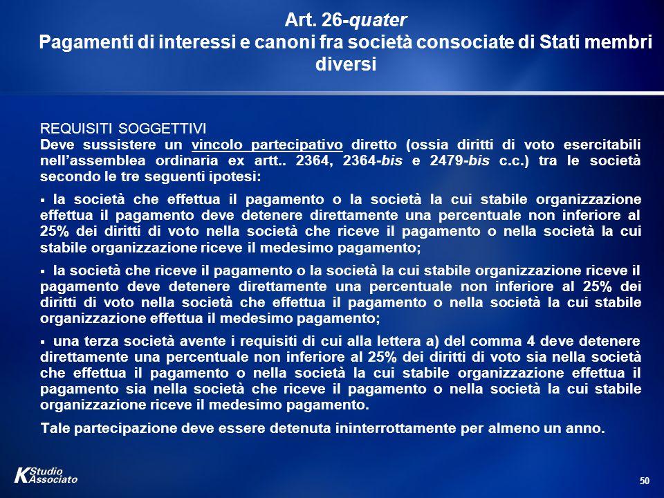 50 Art. 26-quater Pagamenti di interessi e canoni fra società consociate di Stati membri diversi REQUISITI SOGGETTIVI Deve sussistere un vincolo parte