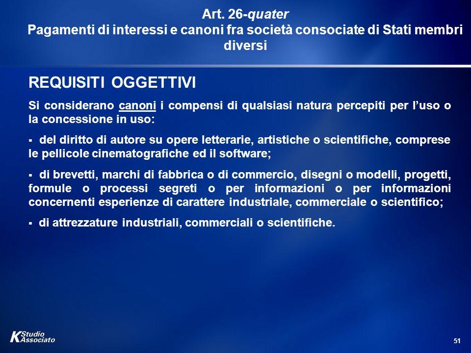 51 Art. 26-quater Pagamenti di interessi e canoni fra società consociate di Stati membri diversi REQUISITI OGGETTIVI Si considerano canoni i compensi