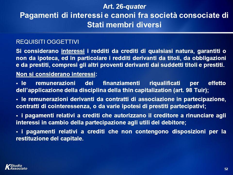 52 Art. 26-quater Pagamenti di interessi e canoni fra società consociate di Stati membri diversi REQUISITI OGGETTIVI Si considerano interessi i reddit