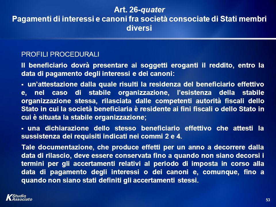 53 Art. 26-quater Pagamenti di interessi e canoni fra società consociate di Stati membri diversi PROFILI PROCEDURALI Il beneficiario dovrà presentare