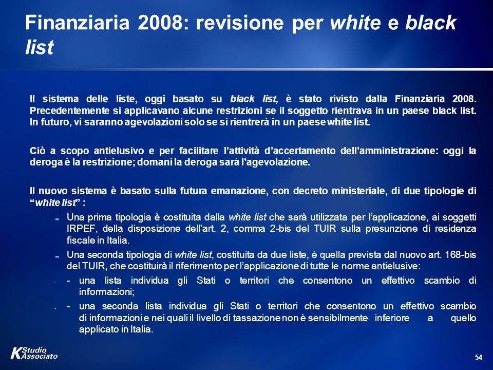 54 Finanziaria 2008: revisione per white e black list Il sistema delle liste, oggi basato su black list, è stato rivisto dalla Finanziaria 2008. Prece