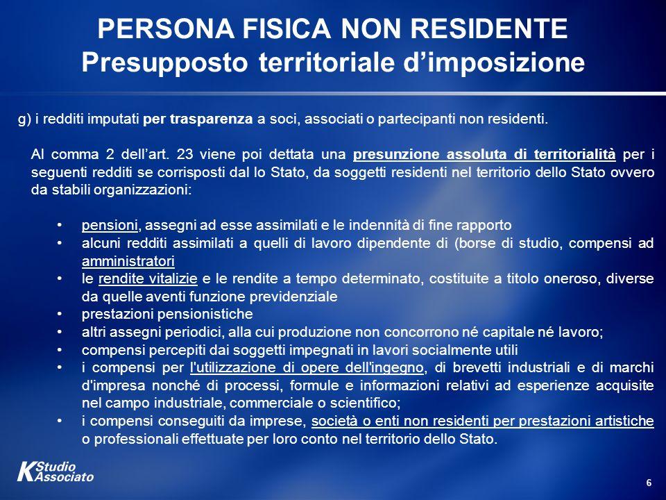 6 PERSONA FISICA NON RESIDENTE Presupposto territoriale dimposizione g) i redditi imputati per trasparenza a soci, associati o partecipanti non reside