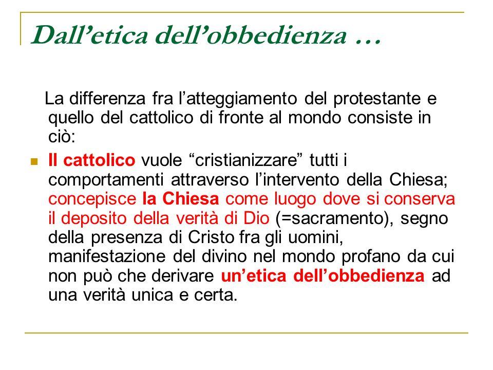 Dalletica dellobbedienza … La differenza fra latteggiamento del protestante e quello del cattolico di fronte al mondo consiste in ciò: Il cattolico vu