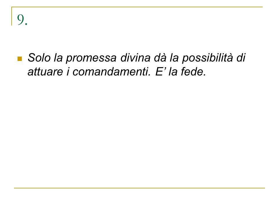9. Solo la promessa divina dà la possibilità di attuare i comandamenti. E la fede.
